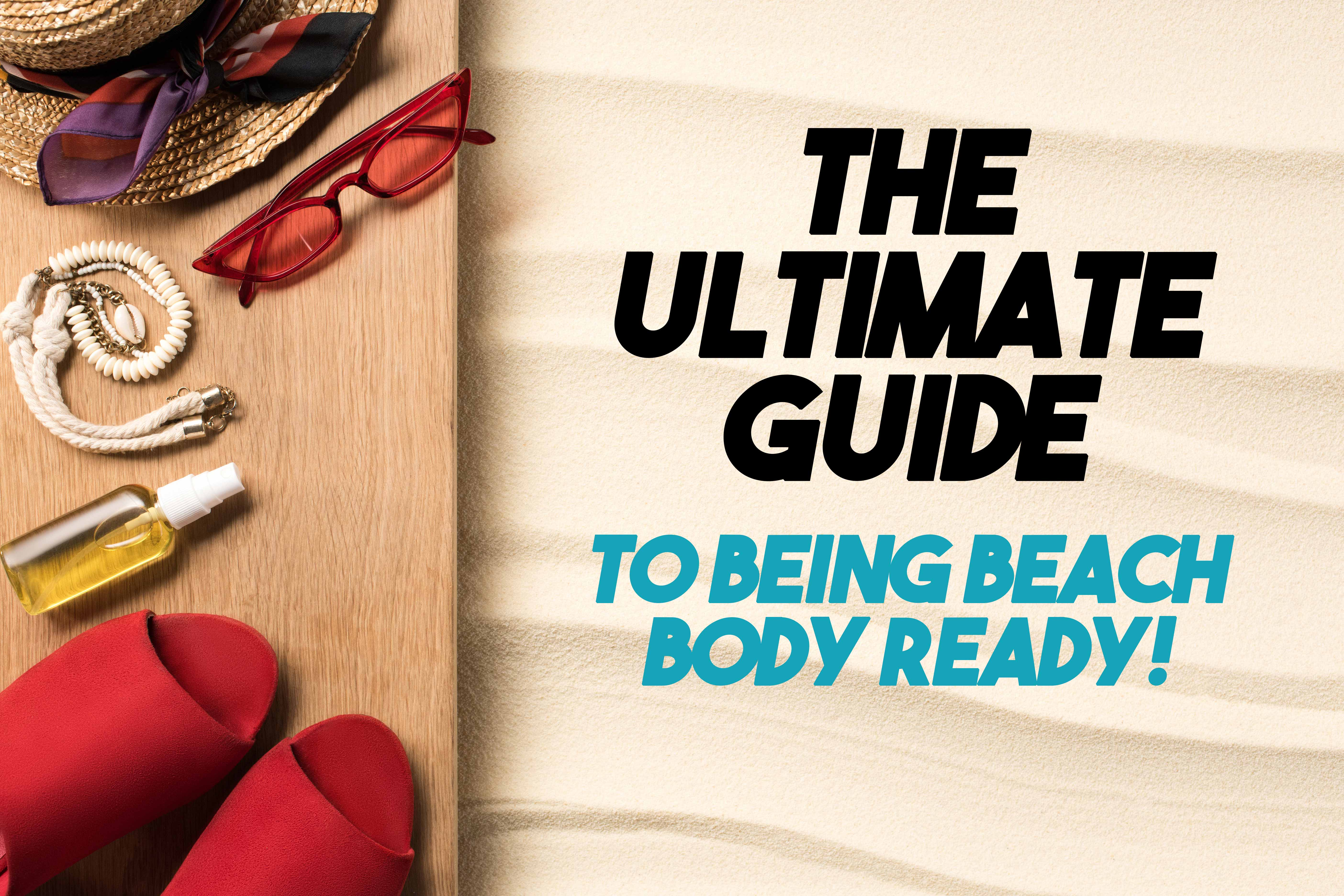 The Ultimate Guide To Being Beach Body Ready!_