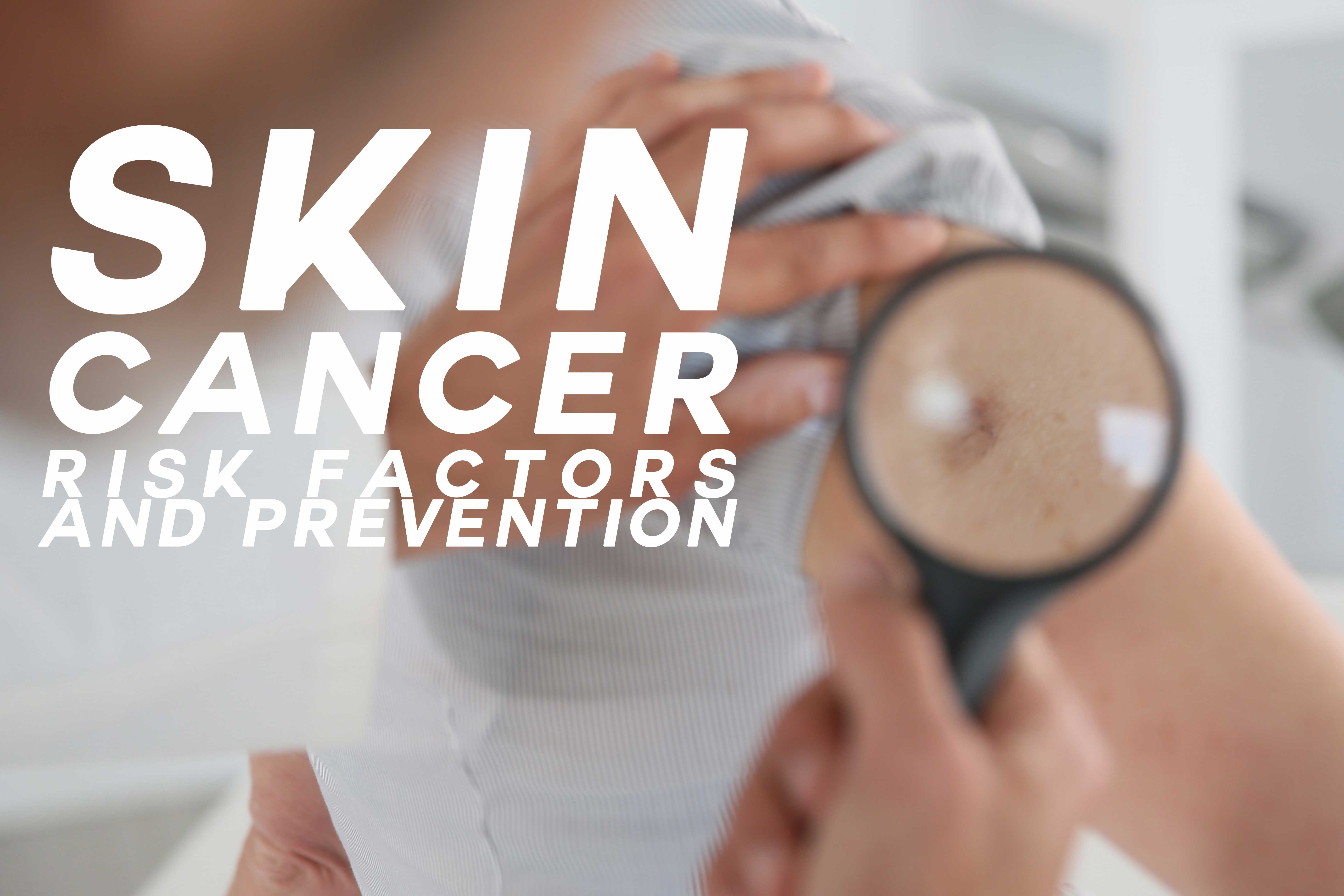 Skin Cancer Risk Factors and Prevention
