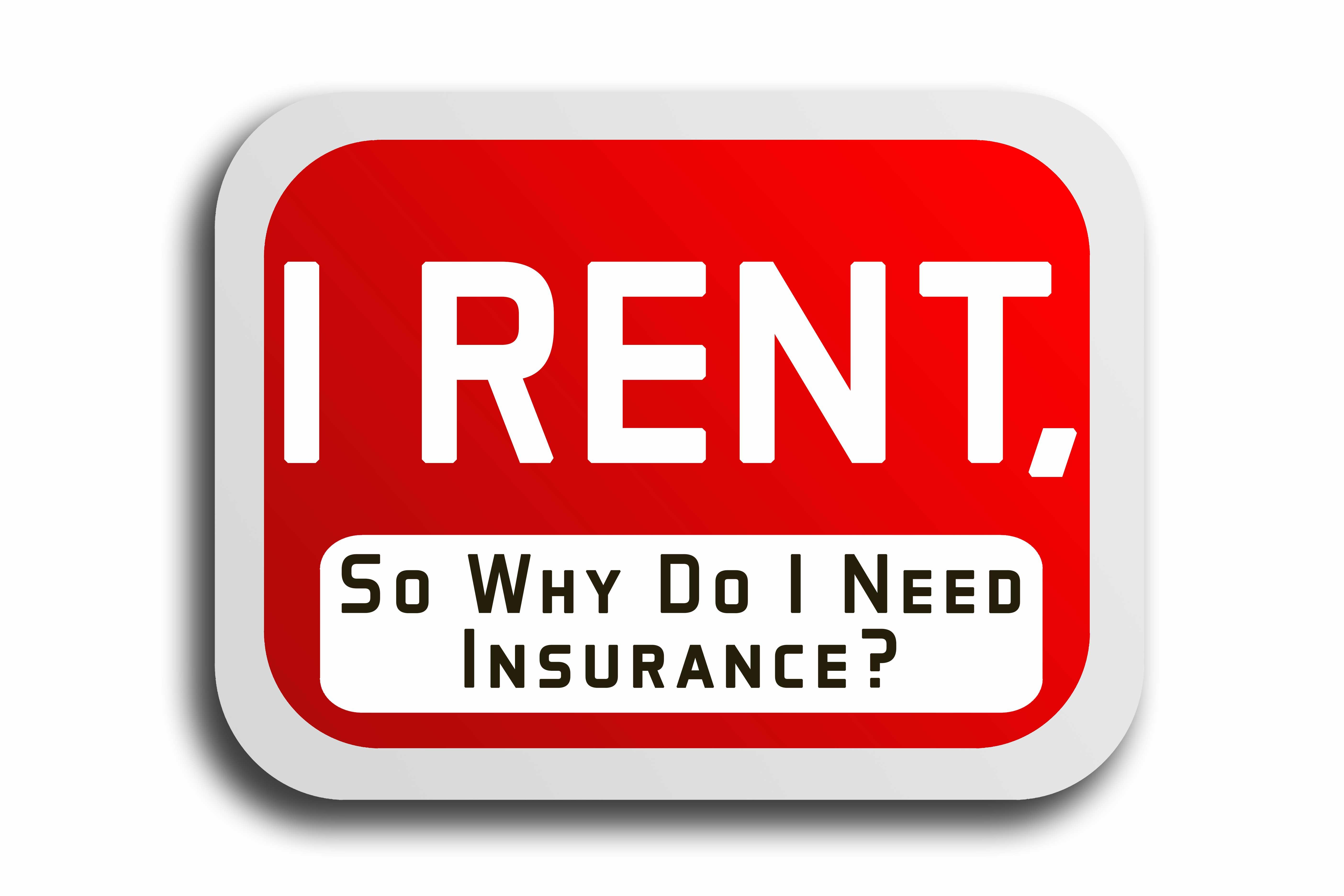 I Rent, So Why Do I Need Insurance_