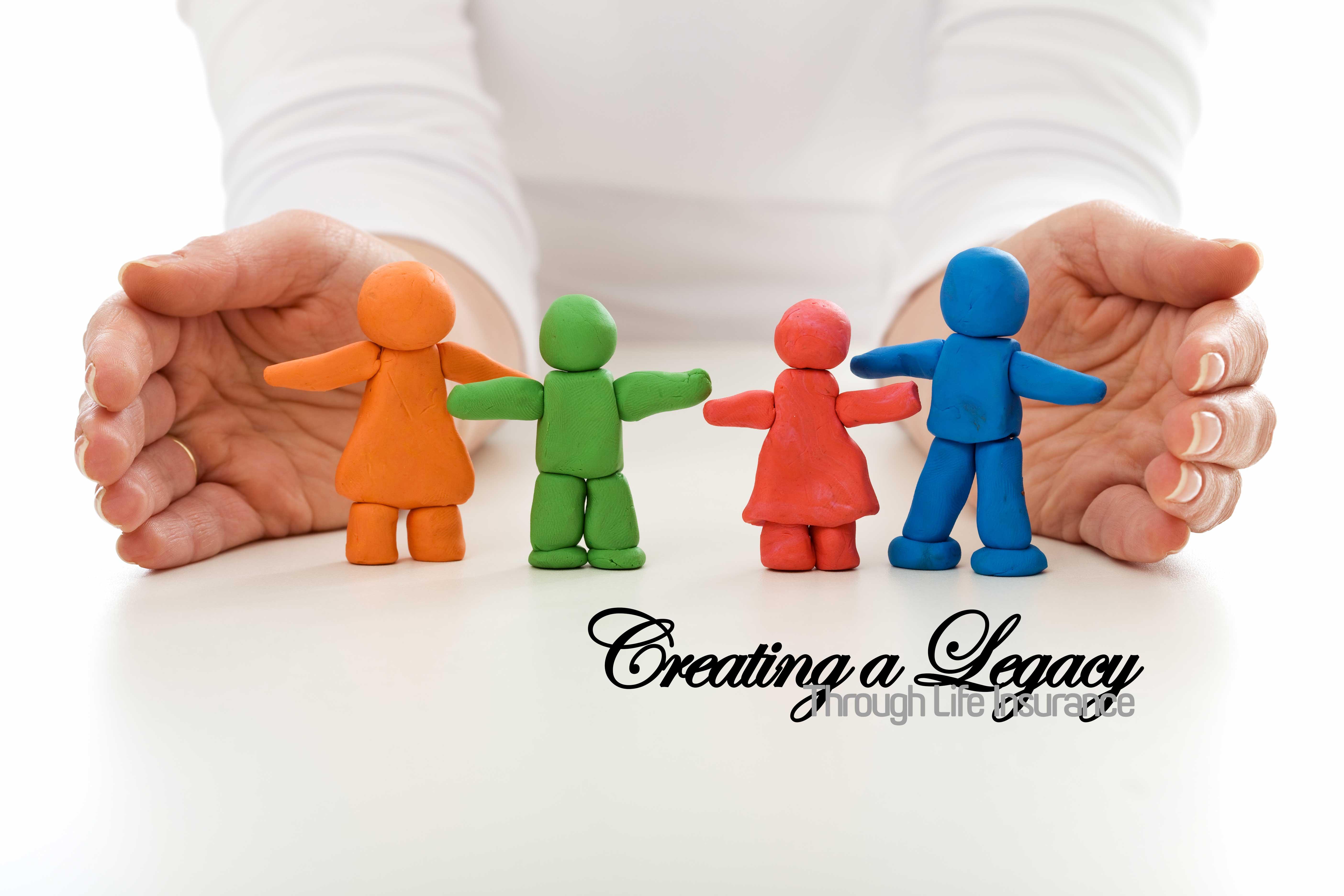 Creating a Legacy Through Life Insurance