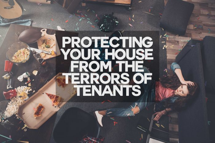 Protecting Your House from the Terrors of Tenants