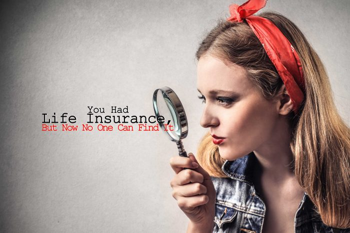 You Had Life Insurance, But Now No One Can Find It