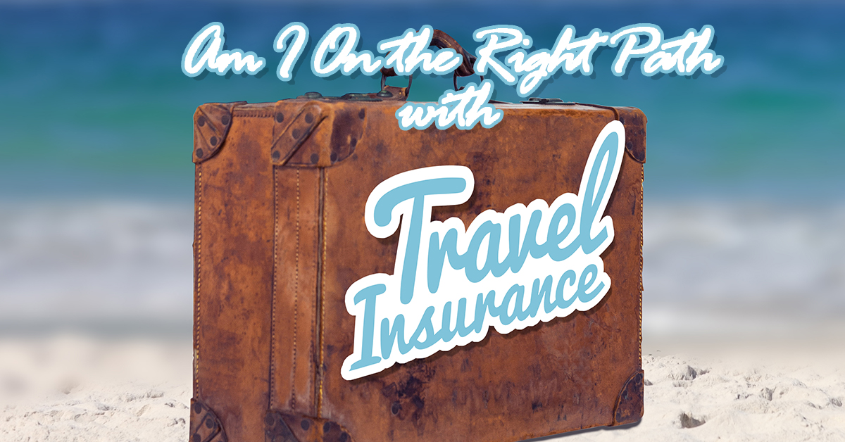 Am I On the Right Path with Travel Insurance_