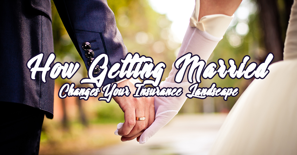 How Getting Married Changes Your Insurance Landscape