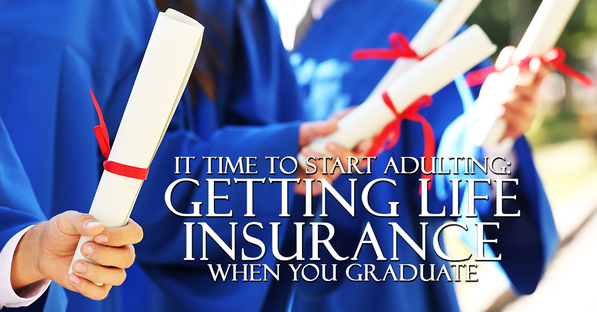 It Time to Start Adulting_ Getting Life Insurance When You Gr