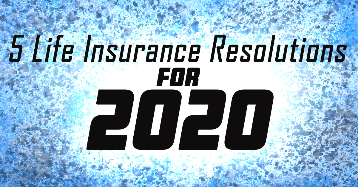 5 Life Insurance Resolutions for 2020