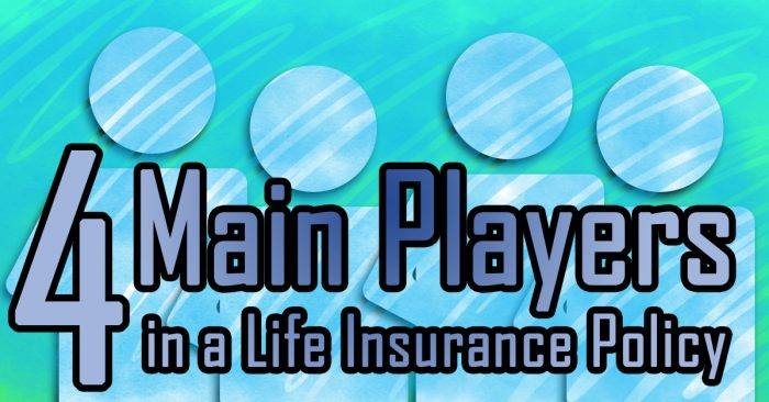 The Four Main Players in a Life Insurance Policy