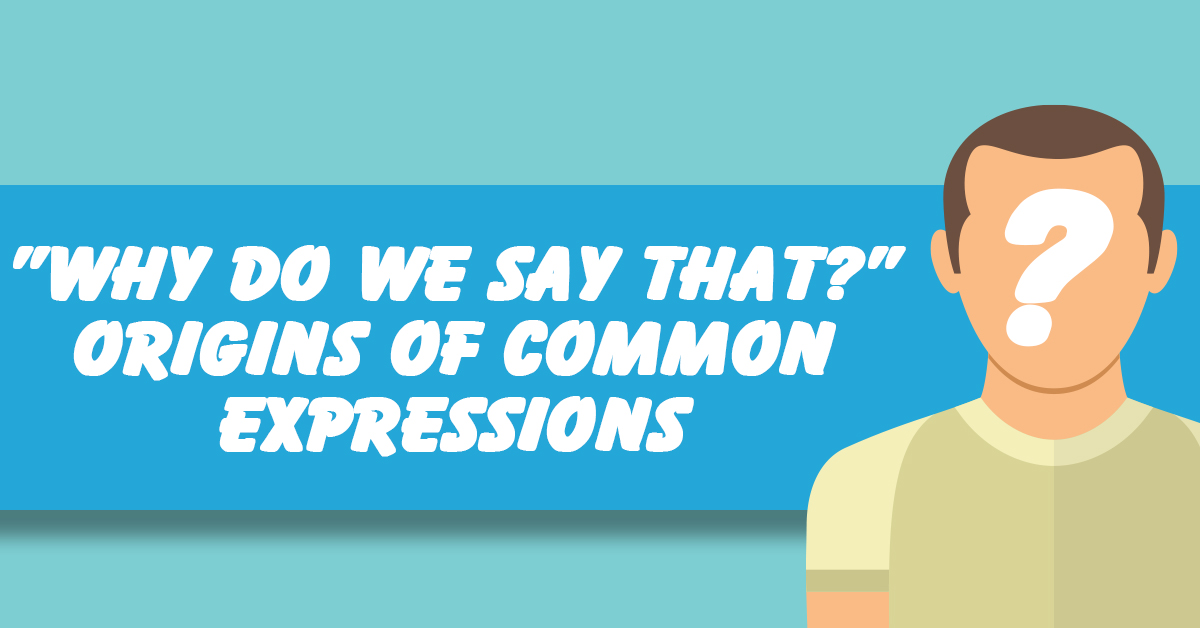 _Why Do We Say That__ Origins of Common Expressions