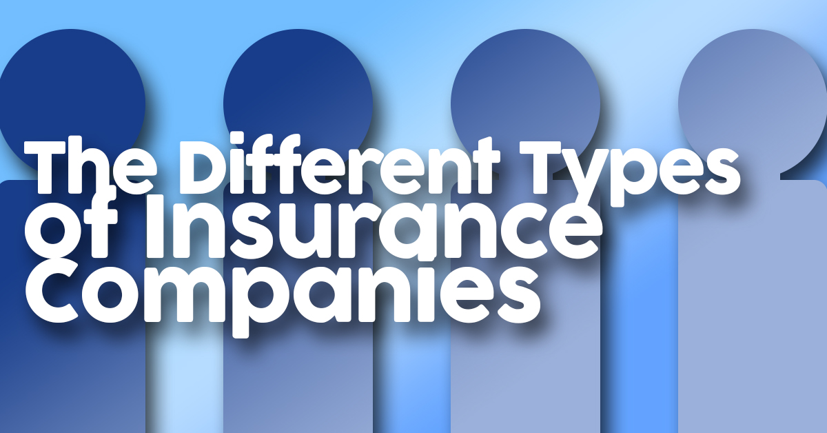 The Different Types of Insurance Companies