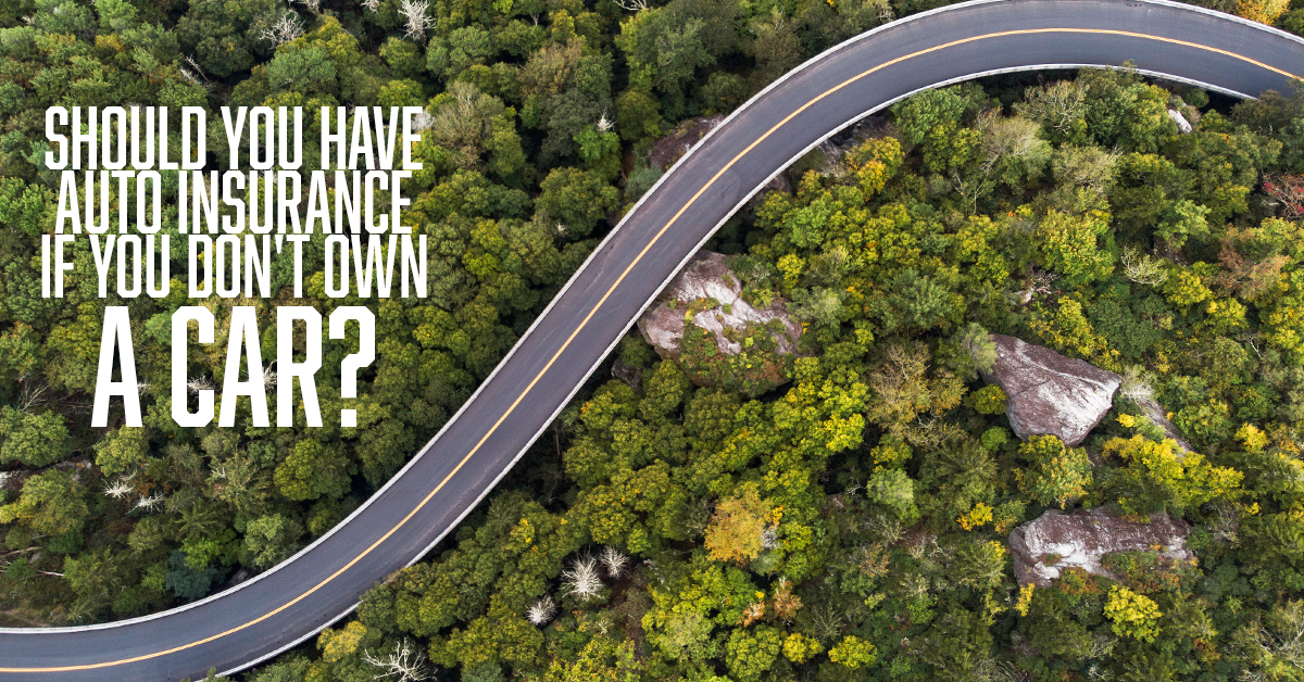 Should You Have Auto Insurance if You Don't Own a Car_