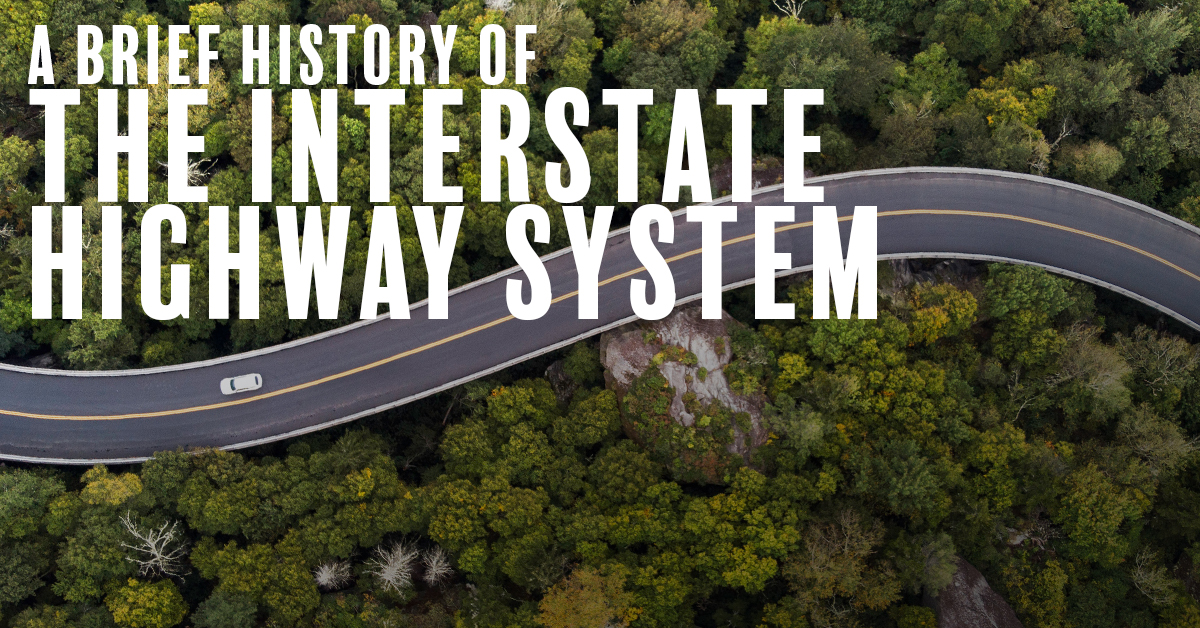 A Brief History of the Interstate Highway System