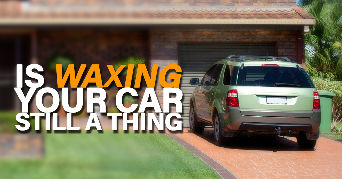 IS WAXING YOUR CAR STILL A THING