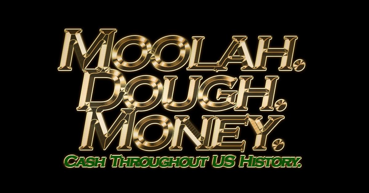 Moolah. Dough. Money. Cash Throughout US History. copy