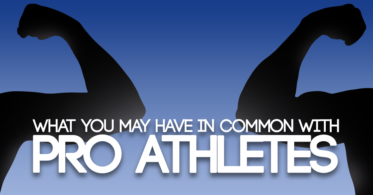 What You May Have in Common With Pro Athletes