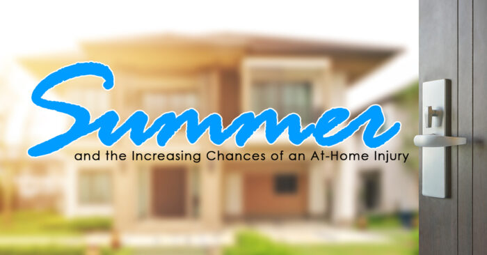 Summer and the Increasing Chances of an At-Home Injury_