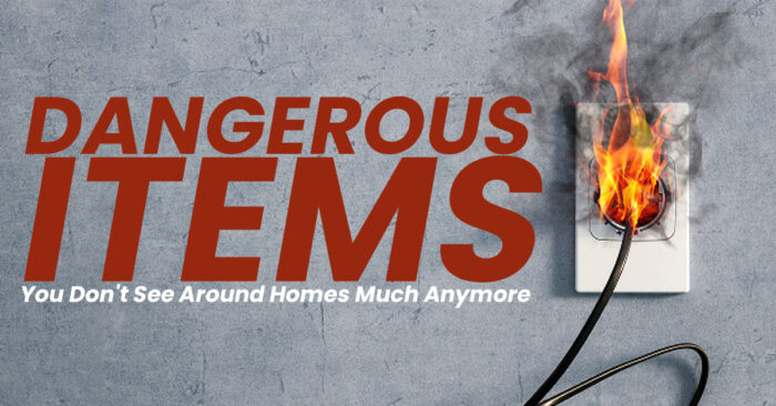 Dangerous Items You Don't See Around Homes Much Anymore_