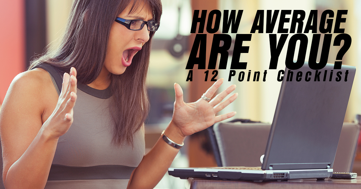 How Average Are You_ A 12 Point Checklist_