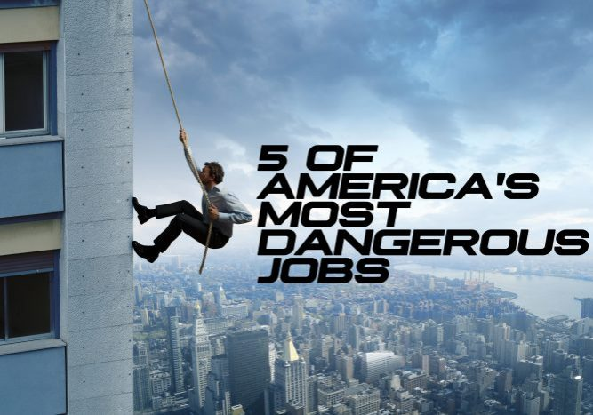 5 OF AMERICA'S MOST DANGEROUS JOBS