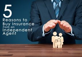 5 Reasons to Buy Insurance from an Independent Agent