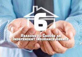 6 Reasons to Choose an Independent Insurance Agency