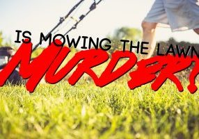 Is Mowing the Lawn Actually Murder_