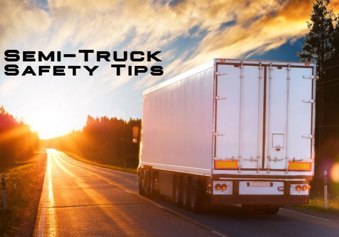 Semi-Truck Safety Tips