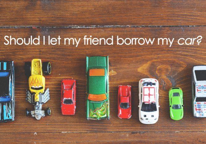 Should I let my friend borrow my car-min