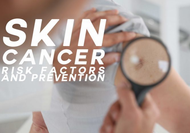 Skin Cancer Risk Factors and Prevention
