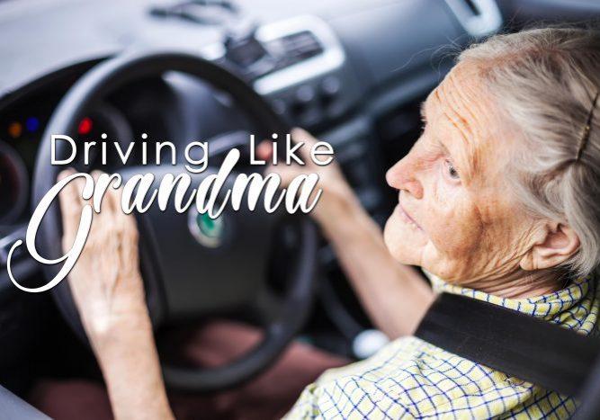 Driving Like Grandma